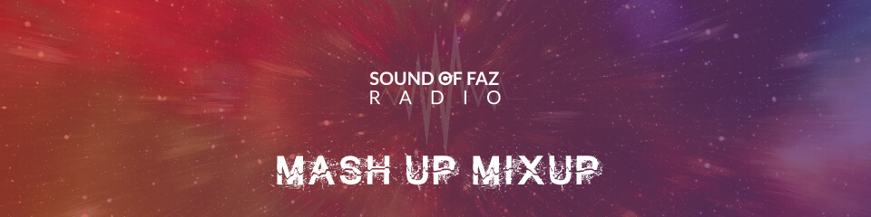 Mash Up Mixup on Sound Of Faz Radio